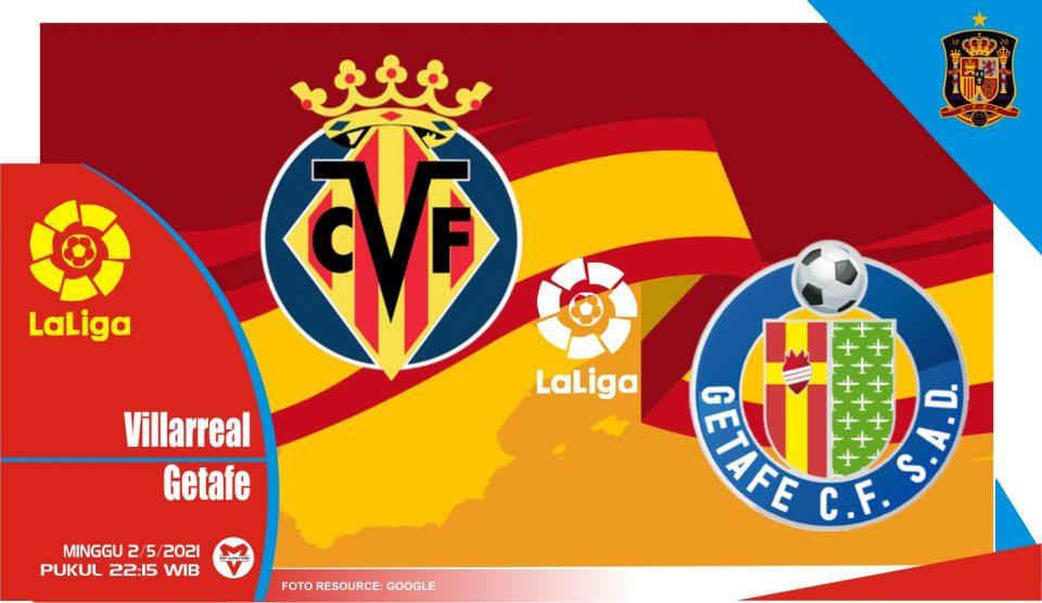 Prediksi Liga Spanyol: Villarreal vs Getafe - 2 Mei 2021